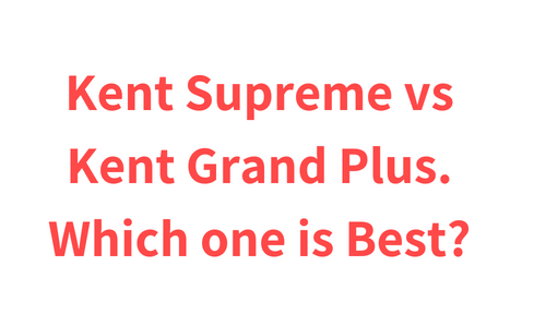 Kent Supreme vs Kent Grand Plus. Which one is Best?