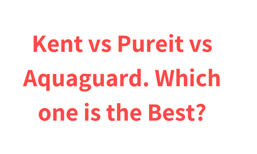 Kent vs Pureit vs Aquaguard. Which one is the Best?