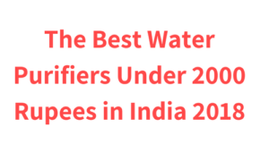 The Best Water Purifiers Under 2000 Rupees in India
