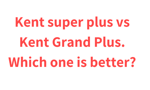Kent Super Plus vs Kent Grand Plus. Which one is better?