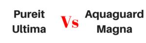 Pureit Ultima vs Aquaguard Magna
