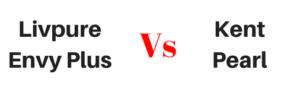 Livpure Envy Plus vs Kent Pearl