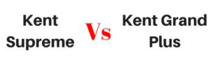 Kent Supreme vs Kent Grand Plus