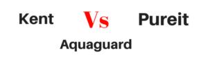 Kent vs Pureit vs Aquaguard