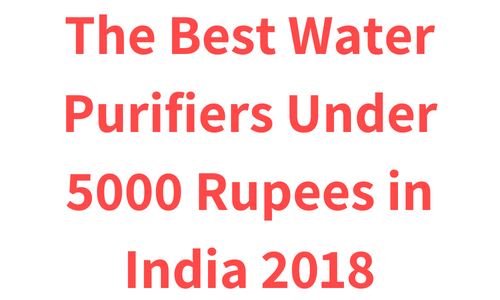 The Best Water Purifiers Under 5000 Rupees in India