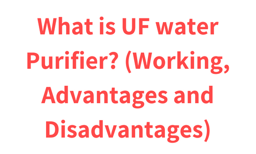 What is UF water Purifier? (Working, Advantages and Disadvantages)