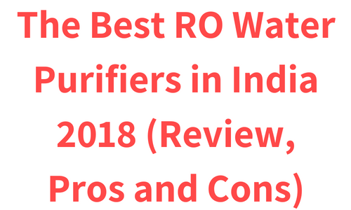The Best RO Water Purifiers in India 2019 (Review, Pros and Cons)