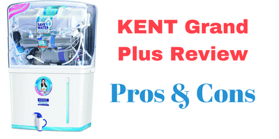 Kent Grand Plus Review (Detailed). Know all the Specifications, Pros and Cons.