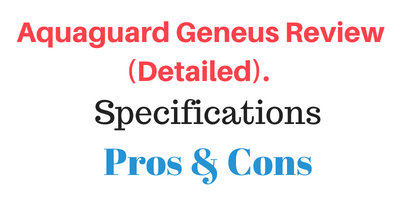 Aquaguard Geneus Review (Detailed). Know all the Specifications, Pros and Cons.