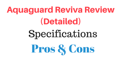 Aquaguard Reviva Review (Detailed). Know all the Specifications, Pros and Cons.