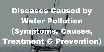 Diseases Caused by Water Pollution (Symptoms, Causes, Treatment & Prevention)