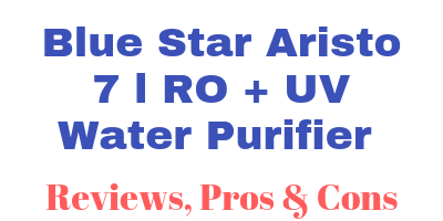 Blue Star Aristo 7 l RO + UV Water Purifier Review
