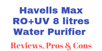 Havells Max RO+UV 8 litres Water Purifier Review