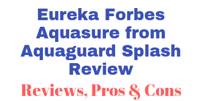 Eureka Forbes Aquasure from Aquaguard Splash Review